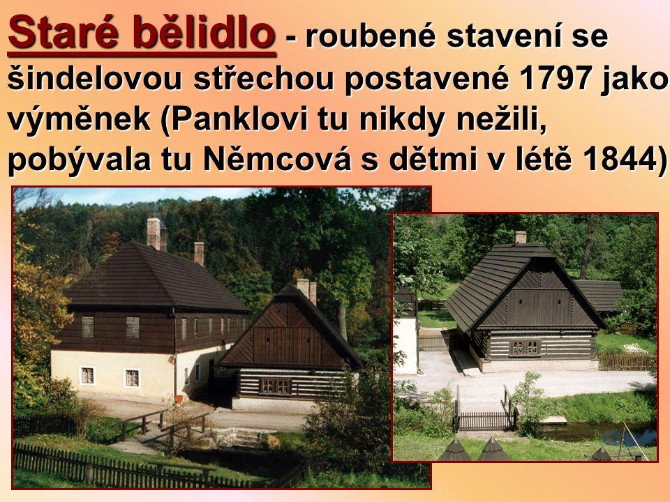 Staré bělidlo - roubené stavení se šindelovou střechou postavené 1797 jako výměnek (Panklovi tu nikdy nežili, pobývala tu Němcová s dětmi v létě 1844)