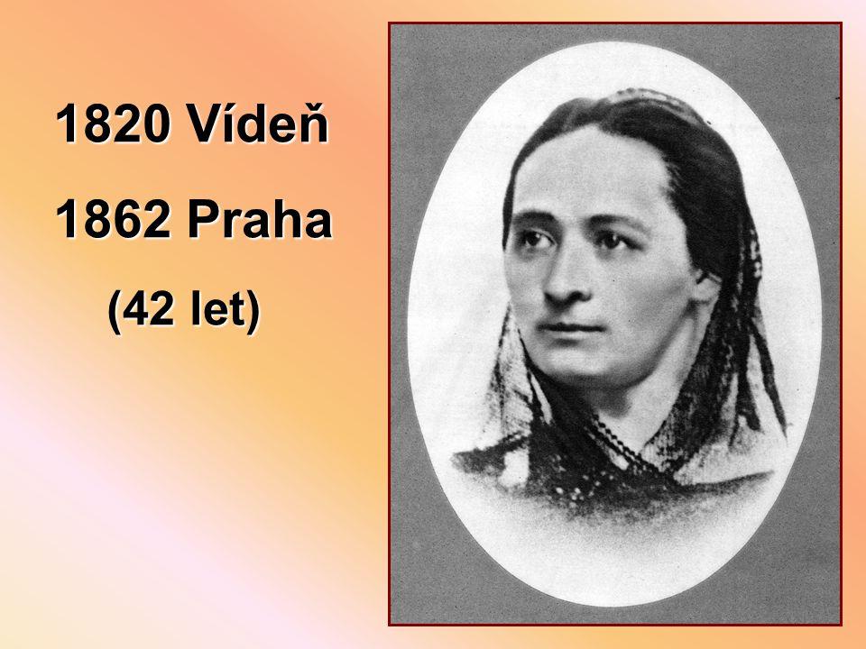 1820 Vídeň 1862 Praha (42 let) (42 let)