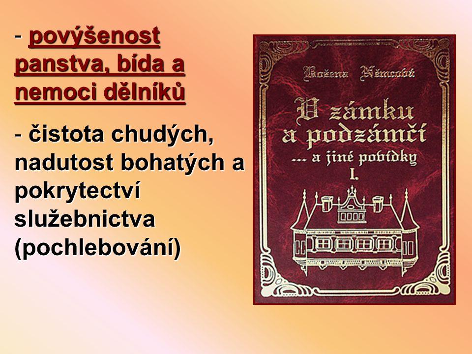 - povýšenost panstva, bída a nemoci dělníků - čistota chudých, nadutost bohatých a pokrytectví služebnictva (pochlebování)