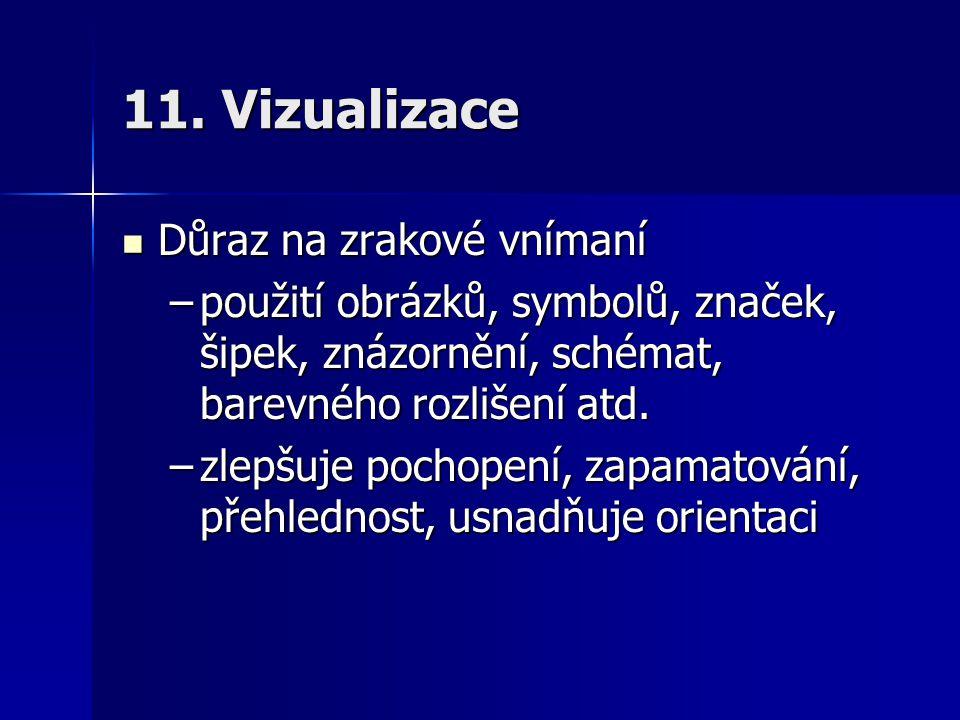 11. Vizualizace Důraz na zrakové vnímaní Důraz na zrakové vnímaní –použití obrázků, symbolů, značek, šipek, znázornění, schémat, barevného rozlišení a