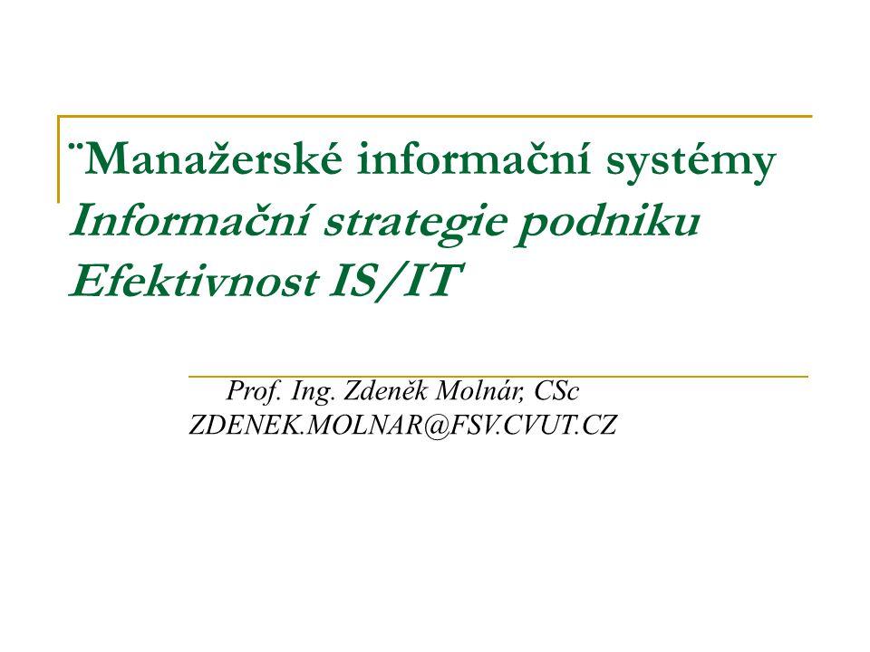 ¨Manažerské informační systémy Informační strategie podniku Efektivnost IS/IT Prof. Ing. Zdeněk Molnár, CSc ZDENEK.MOLNAR@FSV.CVUT.CZ
