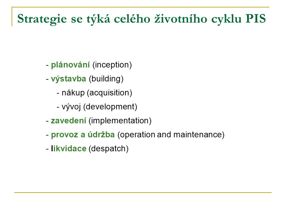Strategie se týká celého životního cyklu PIS - plánování (inception) - výstavba (building) - nákup (acquisition) - vývoj (development) - zavedení (implementation) - provoz a údržba (operation and maintenance) - likvidace (despatch)