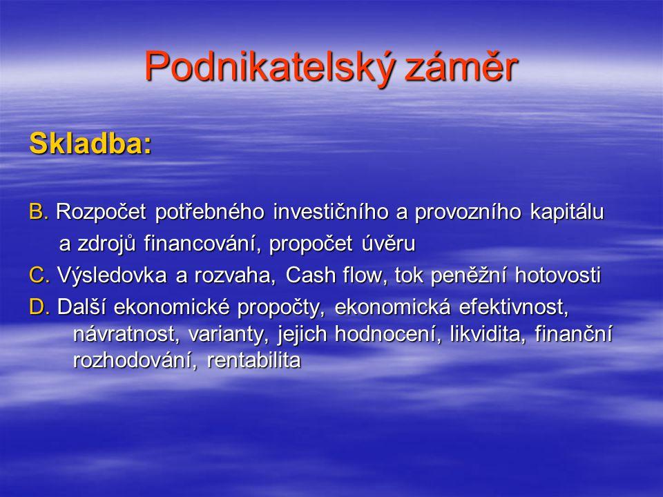 Podnikatelský záměr Skladba: B. Rozpočet potřebného investičního a provozního kapitálu a zdrojů financování, propočet úvěru a zdrojů financování, prop