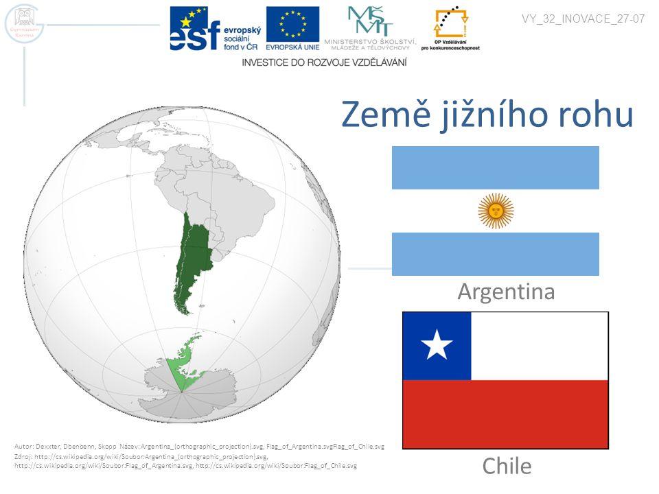 VY_32_INOVACE_27-07 Autor: Dexxter, Dbenbenn, Skopp Název: Argentina_(orthographic_projection).svg, Flag_of_Argentina.svgFlag_of_Chile.svg Zdroj: http://cs.wikipedia.org/wiki/Soubor:Argentina_(orthographic_projection).svg, http://cs.wikipedia.org/wiki/Soubor:Flag_of_Argentina.svg, http://cs.wikipedia.org/wiki/Soubor:Flag_of_Chile.svg Chile Argentina Země jižního rohu