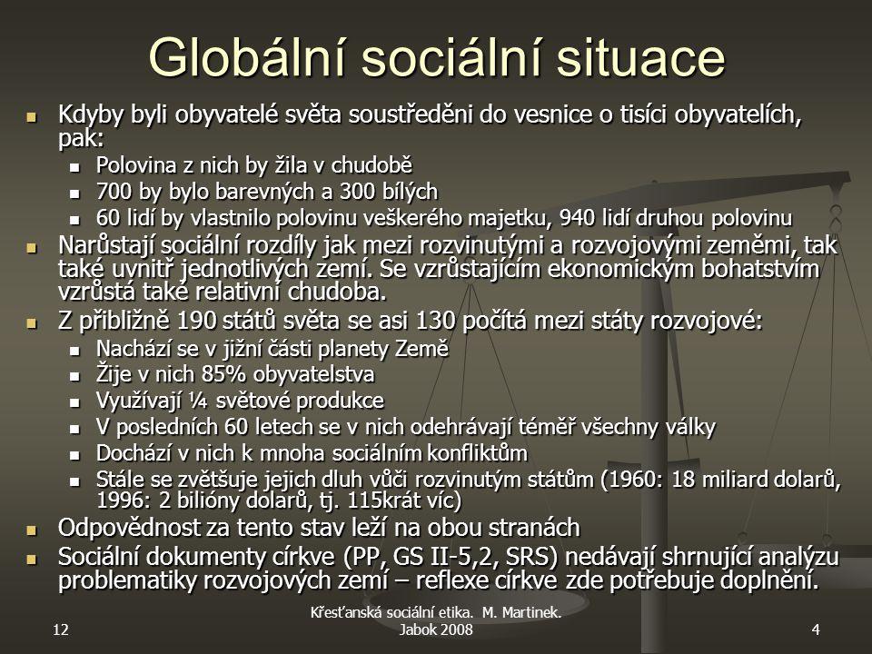 12 Křesťanská sociální etika. M. Martinek. Jabok 20084 Globální sociální situace Kdyby byli obyvatelé světa soustředěni do vesnice o tisíci obyvatelíc