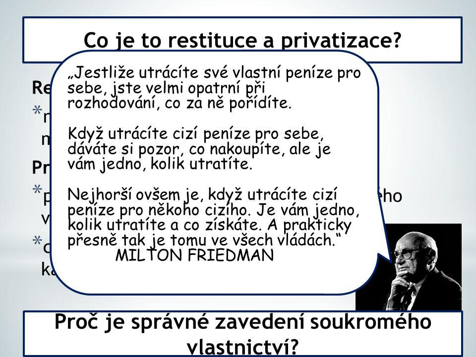Restituce * navrácení neoprávněně odebraného majetku původnímu majiteli Privatizace * převedení státního majetku do soukromého vlastnictví * cíl – zabránit rozprodeji majetku zahraničnímu kapitálu Co je to restituce a privatizace.