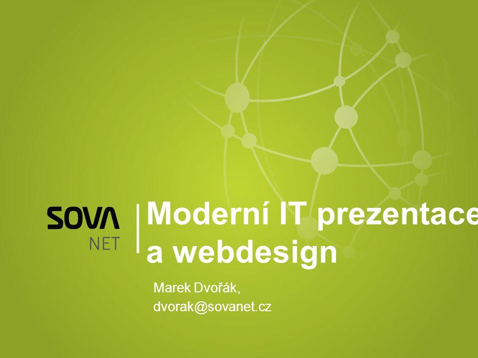 Moderní IT prezentace a webdesign Marek Dvořák, dvorak@sovanet.cz