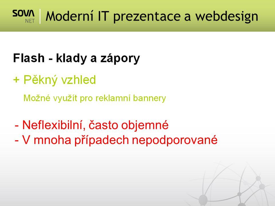 Moderní IT prezentace a webdesign - Neflexibilní, často objemné - V mnoha případech nepodporované