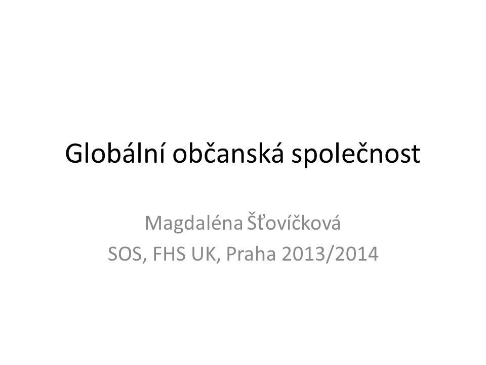Globální občanská společnost Magdaléna Š ť ovíčková SOS, FHS UK, Praha 2013/2014