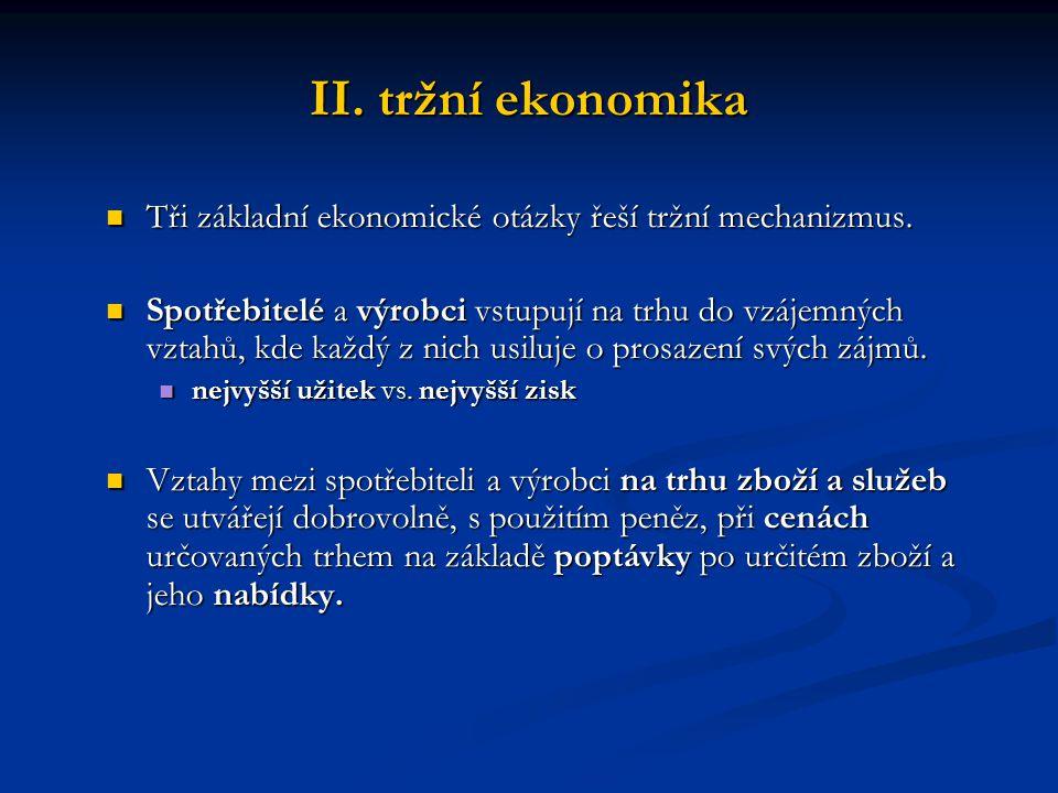 II. tržní ekonomika Tři základní ekonomické otázky řeší tržní mechanizmus. Tři základní ekonomické otázky řeší tržní mechanizmus. Spotřebitelé a výrob