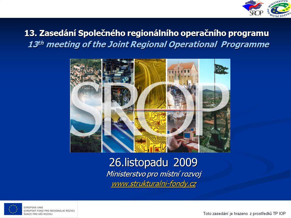 Toto zasedání je hrazeno z prostředků TP IOP 13. Zasedání Společného regionálního operačního programu 13 th meeting of the Joint Regional Operational
