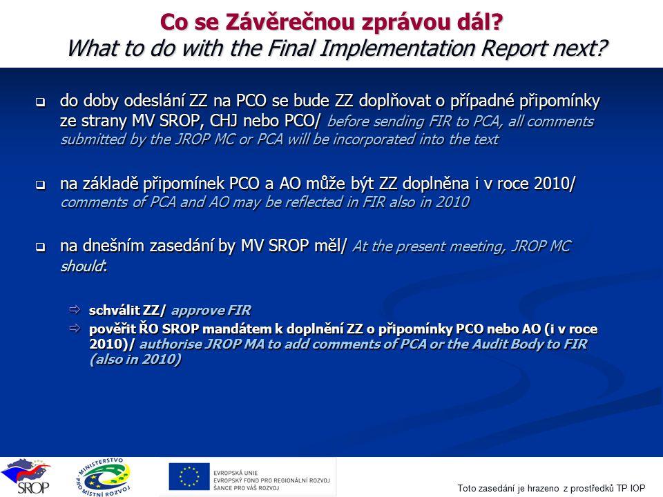 Toto zasedání je hrazeno z prostředků TP IOP Co se Závěrečnou zprávou dál? What to do with the Final Implementation Report next?  do doby odeslání ZZ