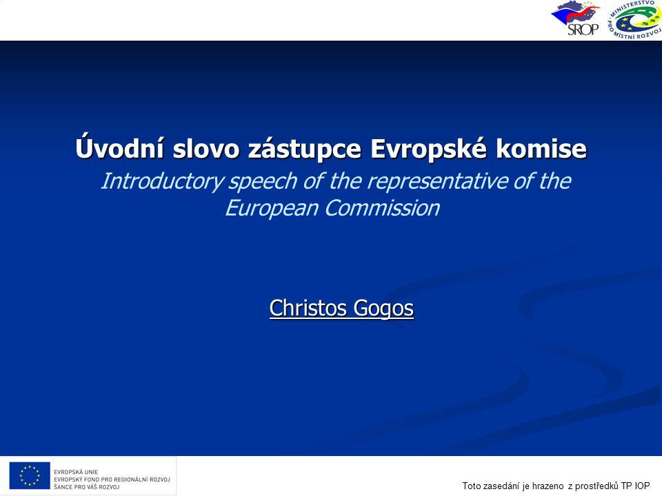 Toto zasedání je hrazeno z prostředků TP IOP Úvodní slovo zástupce Evropské komise Úvodní slovo zástupce Evropské komise Introductory speech of the re