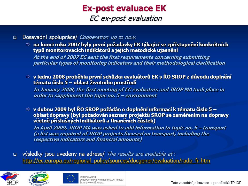 Toto zasedání je hrazeno z prostředků TP IOP Ex-post evaluace EK EC ex-post evaluation  Dosavadní spolupráce/ Cooperation up to now:  na konci roku