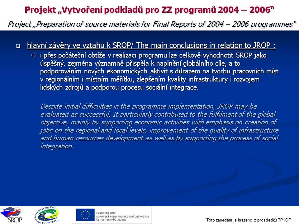 """Toto zasedání je hrazeno z prostředků TP IOP Projekt """"Vytvoření podkladů pro ZZ programů 2004 – 2006"""" Project """"Preparation of source materials for Fin"""