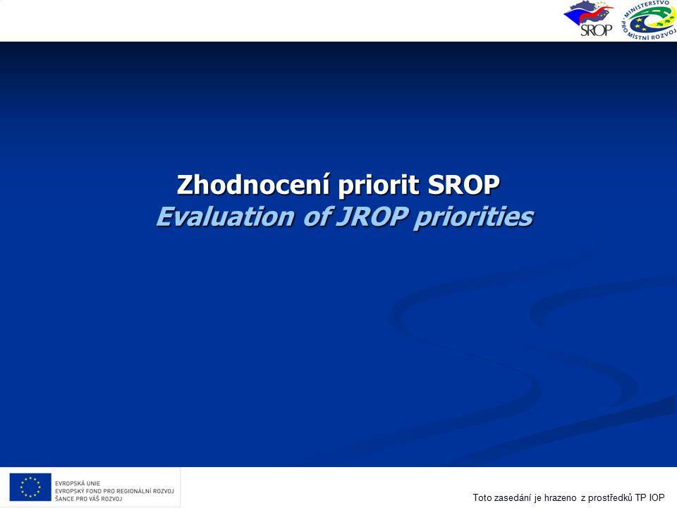 Toto zasedání je hrazeno z prostředků TP IOP Zhodnocení priorit SROP Evaluation of JROP priorities
