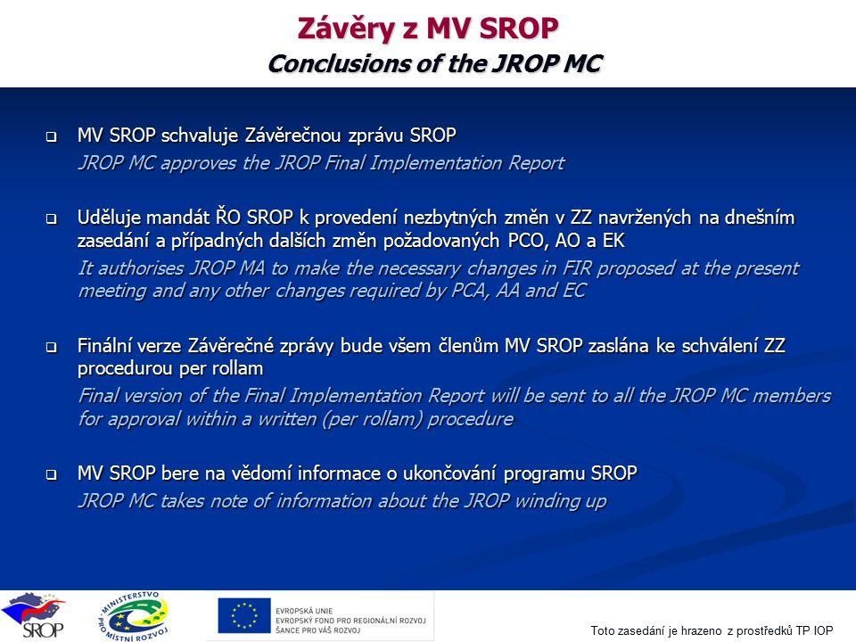 Toto zasedání je hrazeno z prostředků TP IOP Závěry z MV SROP Conclusions of the JROP MC  MV SROP schvaluje Závěrečnou zprávu SROP JROP MC approves t