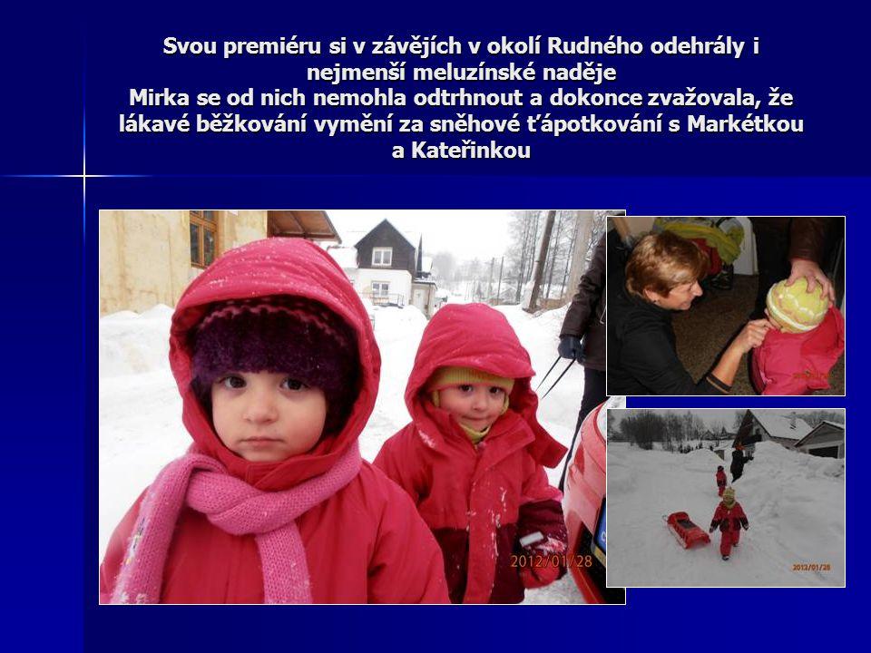 Svou premiéru si v závějích v okolí Rudného odehrály i nejmenší meluzínské naděje Mirka se od nich nemohla odtrhnout a dokonce zvažovala, že lákavé běžkování vymění za sněhové ťápotkování s Markétkou a Kateřinkou