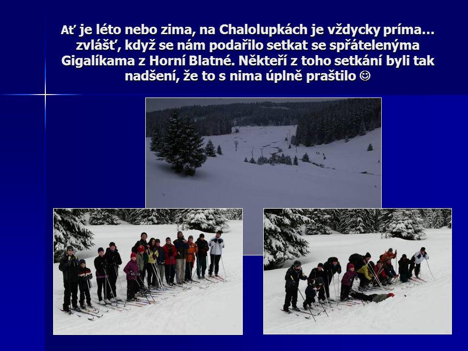 Ať je léto nebo zima, na Chalolupkách je vždycky príma… zvlášť, když se nám podařilo setkat se spřátelenýma Gigalíkama z Horní Blatné.