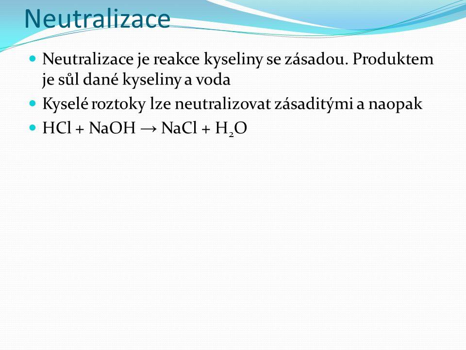 Neutralizace Neutralizace je reakce kyseliny se zásadou.