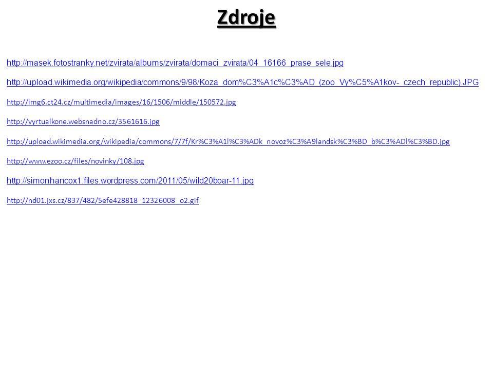 Zdroje http://masek.fotostranky.net/zvirata/albums/zvirata/domaci_zvirata/04_16166_prase_sele.jpg http://upload.wikimedia.org/wikipedia/commons/9/98/Koza_dom%C3%A1c%C3%AD_(zoo_Vy%C5%A1kov-_czech_republic).JPG http://img6.ct24.cz/multimedia/images/16/1506/middle/150572.jpg http://vyrtualkone.websnadno.cz/3561616.jpg http://upload.wikimedia.org/wikipedia/commons/7/7f/Kr%C3%A1l%C3%ADk_novoz%C3%A9landsk%C3%BD_b%C3%ADl%C3%BD.jpg http://www.ezoo.cz/files/novinky/108.jpg http://simonhancox1.files.wordpress.com/2011/05/wild20boar-11.jpg http://nd01.jxs.cz/837/482/5efe428818_12326008_o2.gif