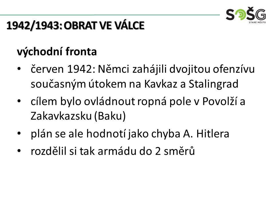 1942/1943: OBRAT VE VÁLCE Němci dokonce dobyli i Kavkaz zapíchli vlajku s hákovým křížem na nejvyšší vrchol (Elbruz) ale i tak se museli z Kavkazu stáhnout září 1942 – únor 1943: bitva o Stalingrad
