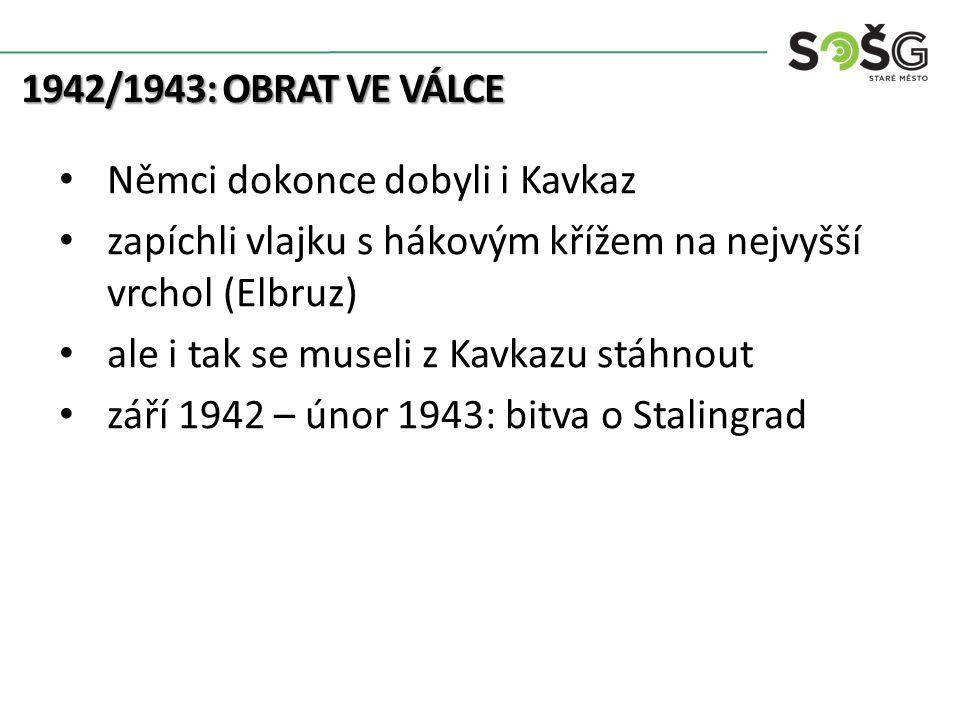 1942/1943: OBRAT VE VÁLCE Němci dokonce dobyli i Kavkaz zapíchli vlajku s hákovým křížem na nejvyšší vrchol (Elbruz) ale i tak se museli z Kavkazu stá