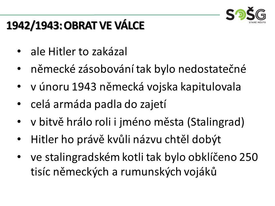 1942/1943: OBRAT VE VÁLCE ale Hitler to zakázal německé zásobování tak bylo nedostatečné v únoru 1943 německá vojska kapitulovala celá armáda padla do