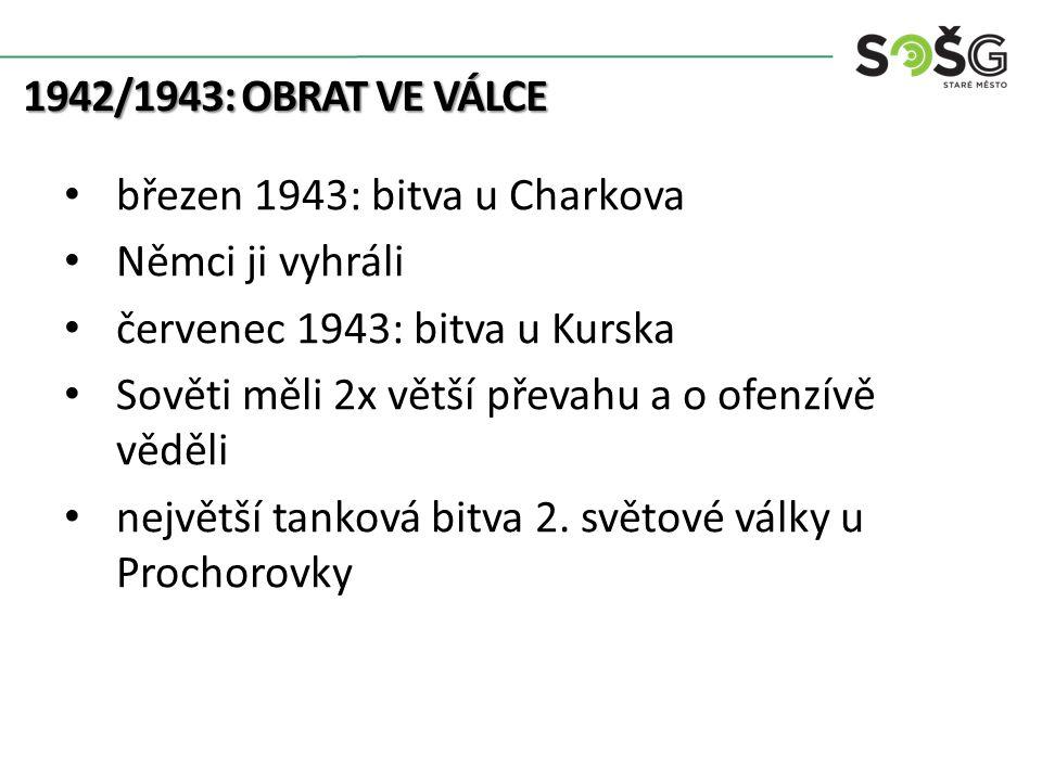 1942/1943: OBRAT VE VÁLCE březen 1943: bitva u Charkova Němci ji vyhráli červenec 1943: bitva u Kurska Sověti měli 2x větší převahu a o ofenzívě věděl