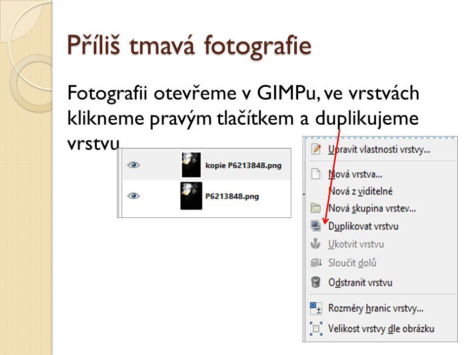 Příliš tmavá fotografie Fotografii otevřeme v GIMPu, ve vrstvách klikneme pravým tlačítkem a duplikujeme vrstvu