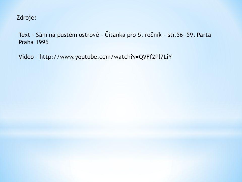 Zdroje: Text – Sám na pustém ostrově – Čítanka pro 5. ročník – str.56 -59, Parta Praha 1996 Video - http://www.youtube.com/watch?v=QVFf2Pl7LiY