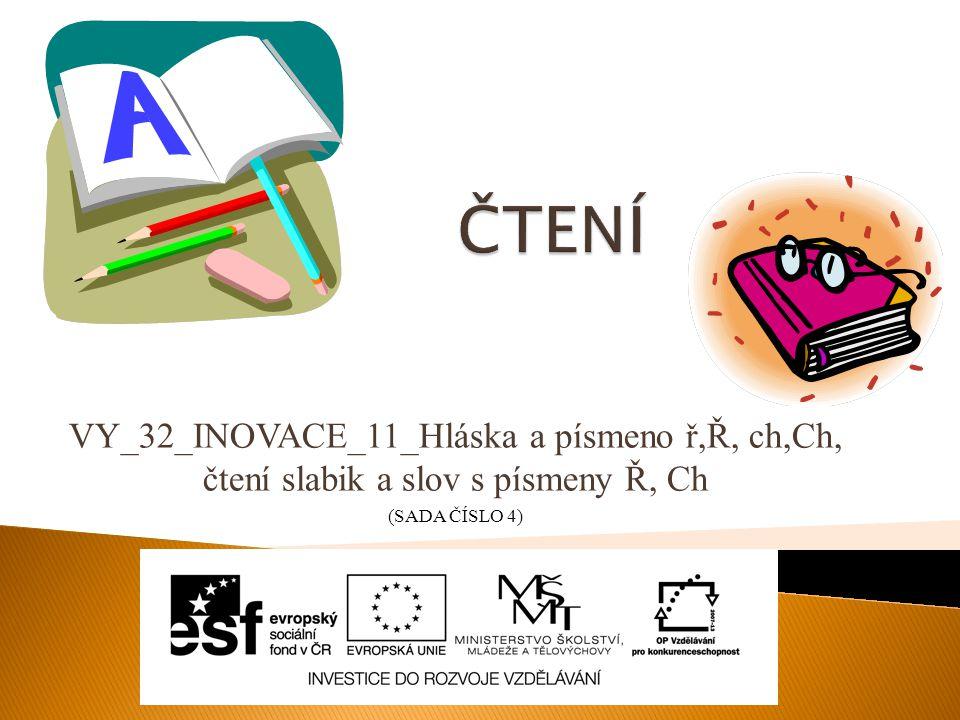 VY_32_INOVACE_11_Hláska a písmeno ř,Ř, ch,Ch, čtení slabik a slov s písmeny Ř, Ch (SADA ČÍSLO 4)