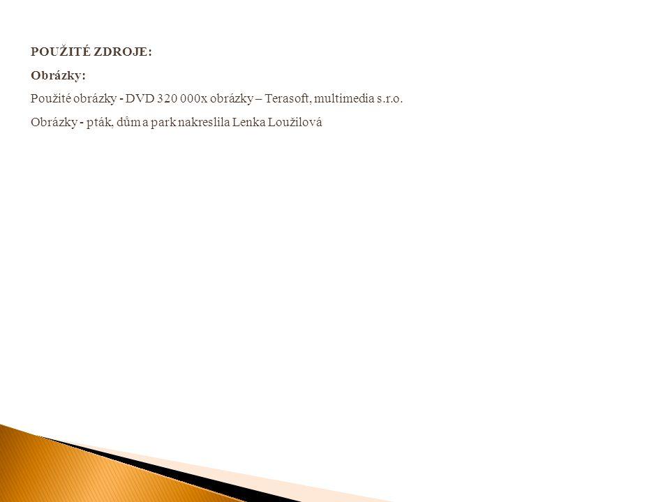 POUŽITÉ ZDROJE: Obrázky: Použité obrázky - DVD 320 000x obrázky – Terasoft, multimedia s.r.o. Obrázky - pták, dům a park nakreslila Lenka Loužilová
