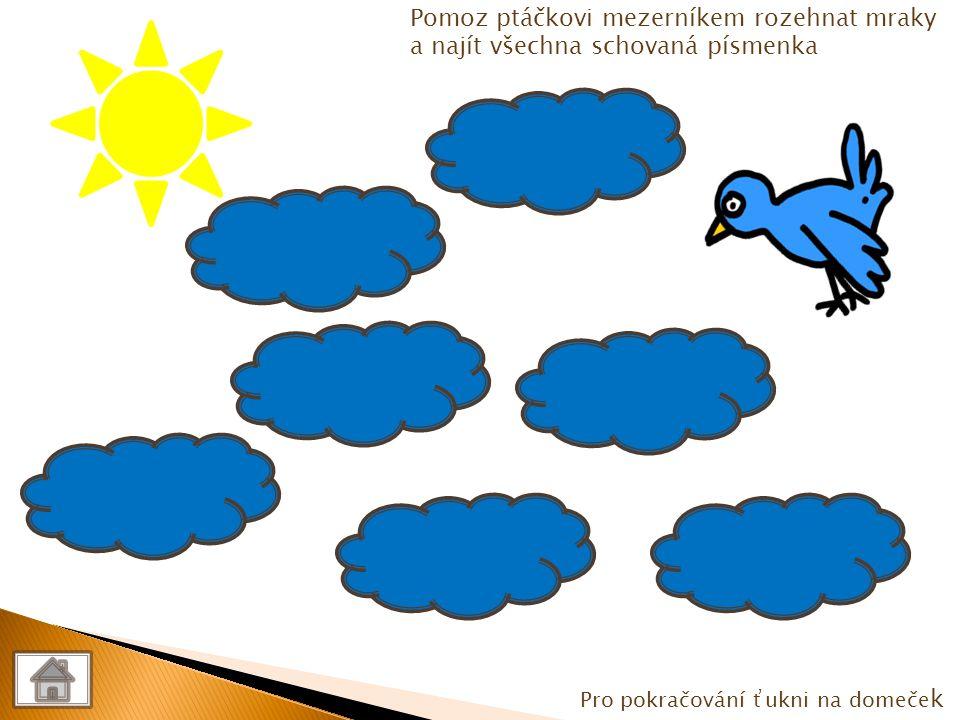 Pro pokračování ťukni na domeče k Ř ř Ř Ř ř ř Ř Pomoz ptáčkovi mezerníkem rozehnat mraky a najít všechna schovaná písmenka