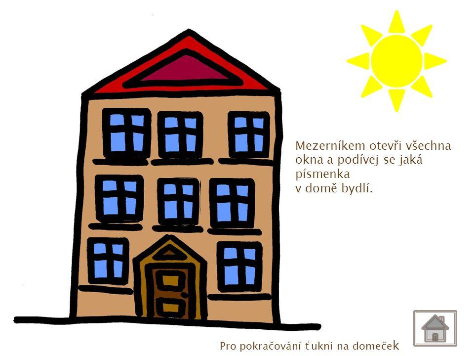 Ch CH Ch ch Ch ch CH Ch Mezerníkem otevři všechna okna a podívej se jaká písmenka v domě bydlí. Pro pokračování ťukni na domeče k