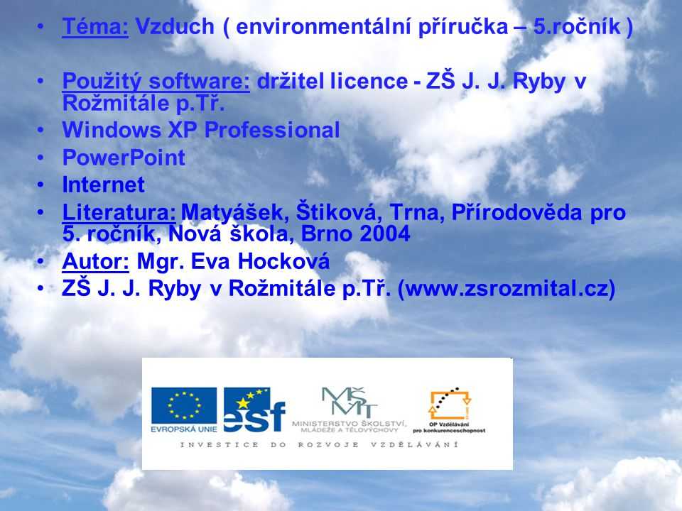 Téma: Vzduch ( environmentální příručka – 5.ročník ) Použitý software: držitel licence - ZŠ J. J. Ryby v Rožmitále p.Tř. Windows XP Professional Power