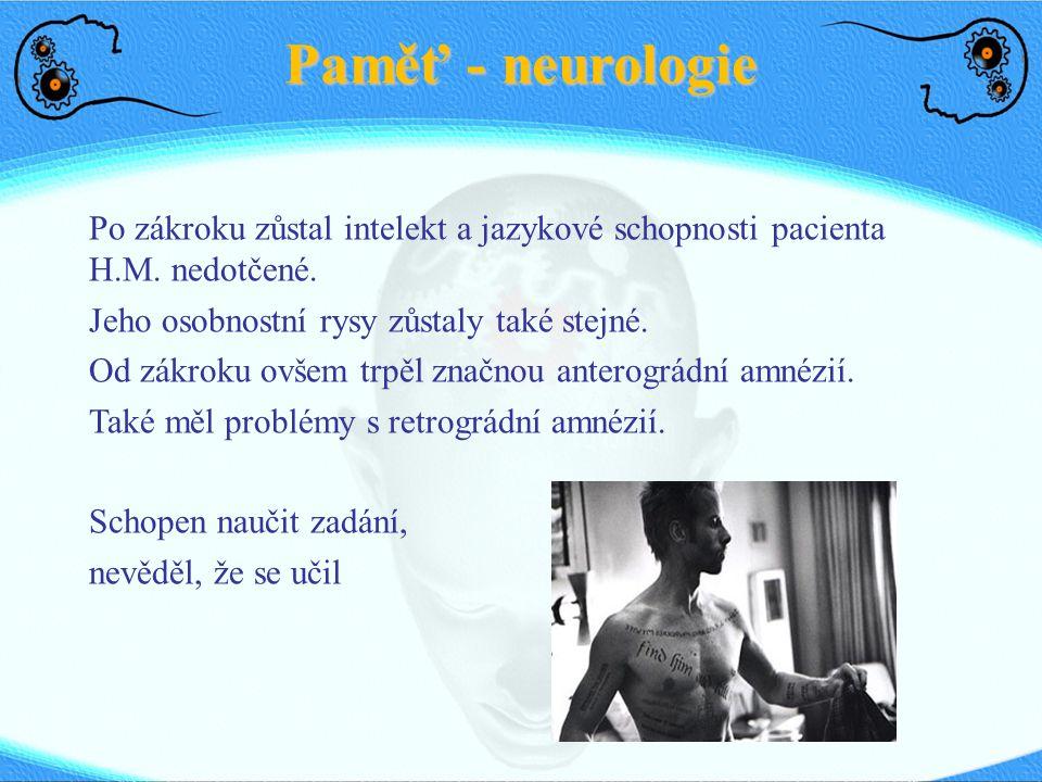 Paměť - neurologie Po zákroku zůstal intelekt a jazykové schopnosti pacienta H.M. nedotčené. Jeho osobnostní rysy zůstaly také stejné. Od zákroku ovše