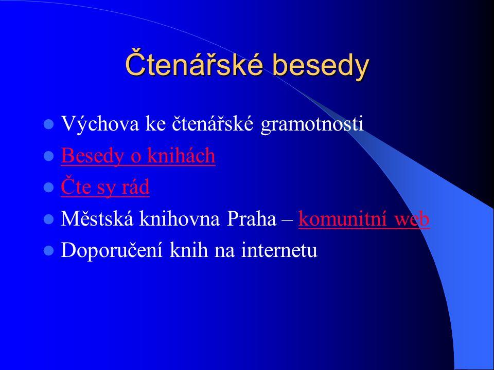 Čtenářské besedy Výchova ke čtenářské gramotnosti Besedy o knihách Čte sy rád Městská knihovna Praha – komunitní webkomunitní web Doporučení knih na internetu