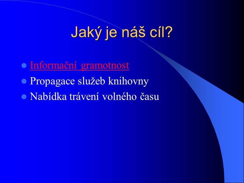 Jaký je náš cíl? Informační gramotnost Propagace služeb knihovny Nabídka trávení volného času