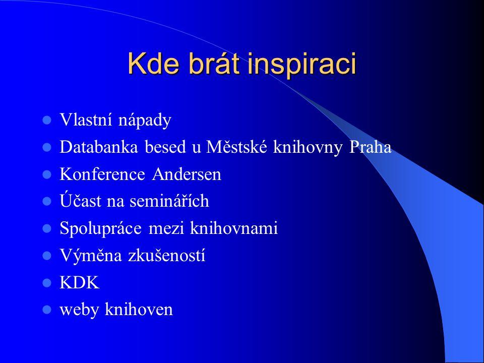 Kde brát inspiraci Vlastní nápady Databanka besed u Městské knihovny Praha Konference Andersen Účast na seminářích Spolupráce mezi knihovnami Výměna zkušeností KDK weby knihoven