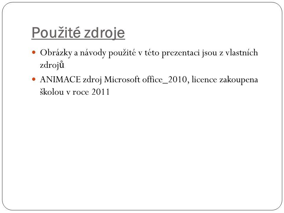 Použité zdroje Obrázky a návody použité v této prezentaci jsou z vlastních zdroj ů ANIMACE zdroj Microsoft office_2010, licence zakoupena školou v roc