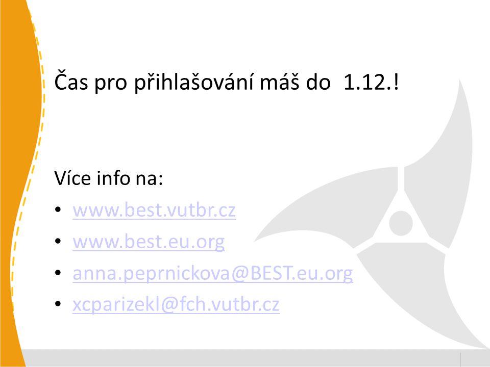 Čas pro přihlašování máš do 1.12.! Více info na: www.best.vutbr.cz www.best.eu.org anna.peprnickova@BEST.eu.org xcparizekl@fch.vutbr.cz xcparizekl@fch