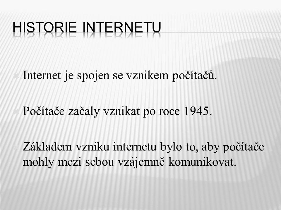  Internet je spojen se vznikem počítačů.  Počítače začaly vznikat po roce 1945.  Základem vzniku internetu bylo to, aby počítače mohly mezi sebou v