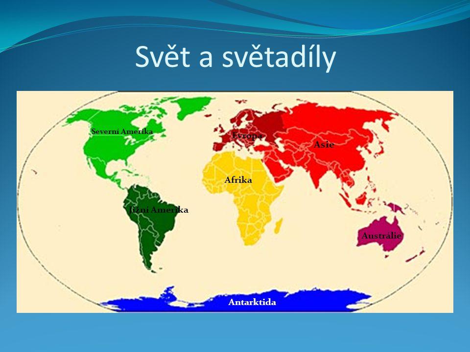 Svět a světadíly Severní Amerika Jižní Amerika Evropa Afrika Asie Austrálie Antarktida