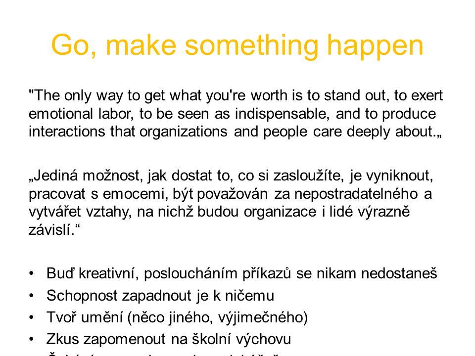 Go, make something happen