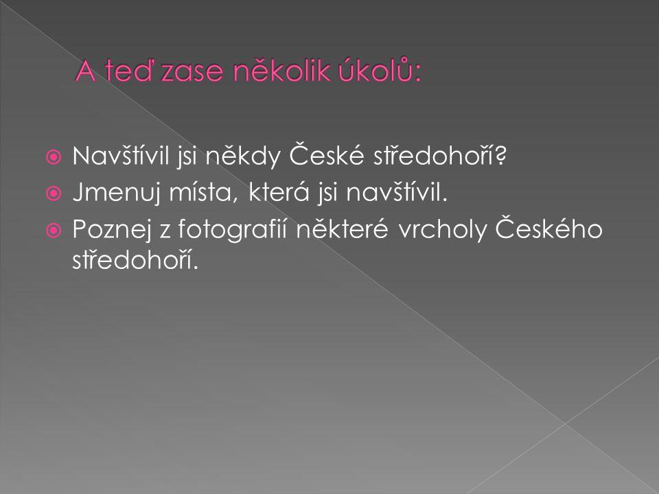  Navštívil jsi někdy České středohoří.  Jmenuj místa, která jsi navštívil.