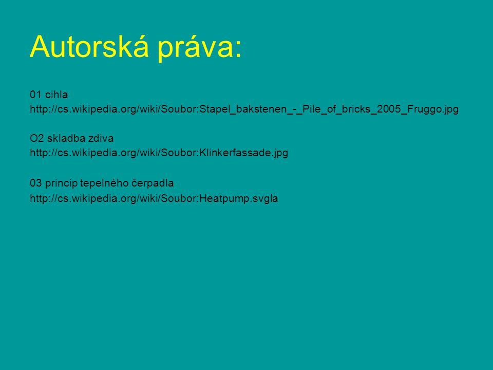 Autorská práva: 01 cihla http://cs.wikipedia.org/wiki/Soubor:Stapel_bakstenen_-_Pile_of_bricks_2005_Fruggo.jpg O2 skladba zdiva http://cs.wikipedia.or