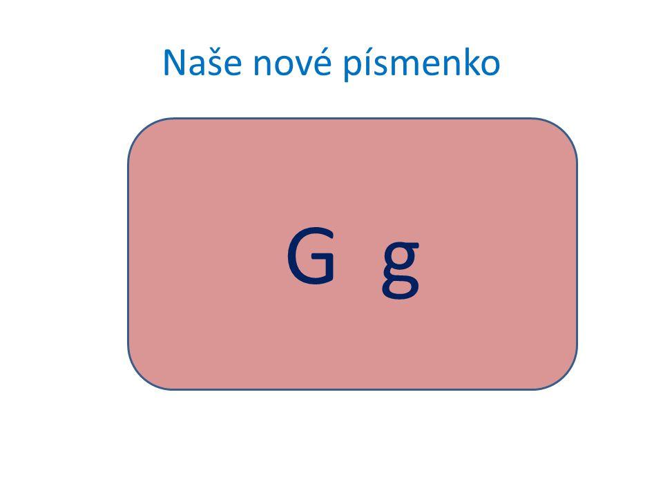 Naše nové písmenko G g