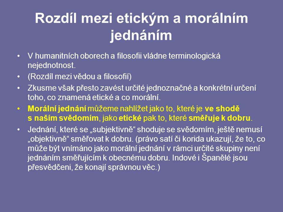 Rozdíl mezi etickým a morálním jednáním V humanitních oborech a filosofii vládne terminologická nejednotnost.