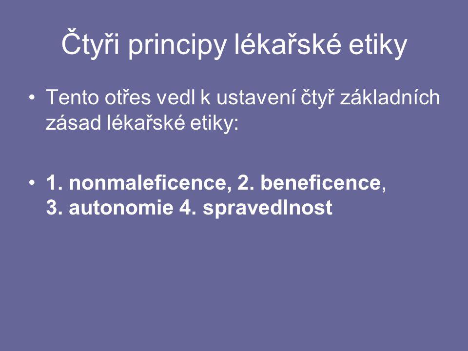 Čtyři principy lékařské etiky Tento otřes vedl k ustavení čtyř základních zásad lékařské etiky: 1.
